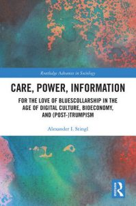 CARE, POWER, INFORMATION: FOR THE LOVE OF BLUESCOLLARSHIP IN THE AGE OF DIGITAL CULTURE, BIOECONOMY, AND (POST-)TRUMPISM